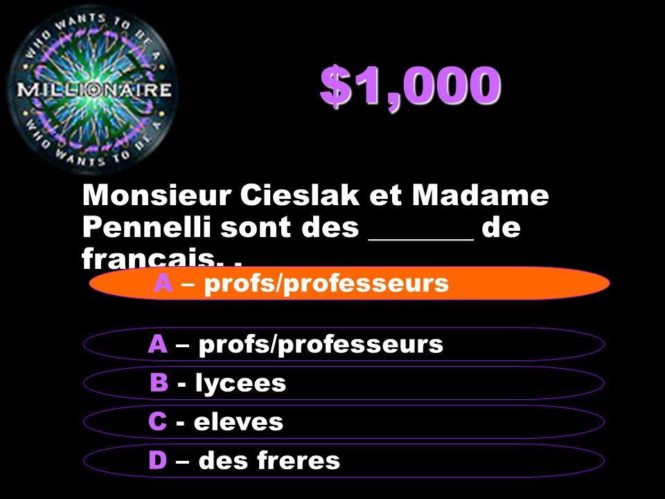 $1,000 Monsieur Cieslak et Madame Pennelli sont des _______ de francais.. B - lycees A – profs/professeurs C - eleves D – des freres A – profs/profess