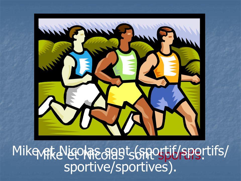 Mike et Nicolas sont sportifs. Mike et Nicolas sont (sportif/sportifs/ sportive/sportives).