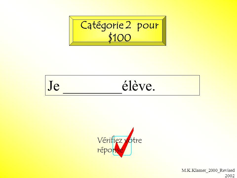 M.K.Klamer_2000_Revised 2002 Je ________élève. Vérifiez votre réponse Catégorie 2 pour $100