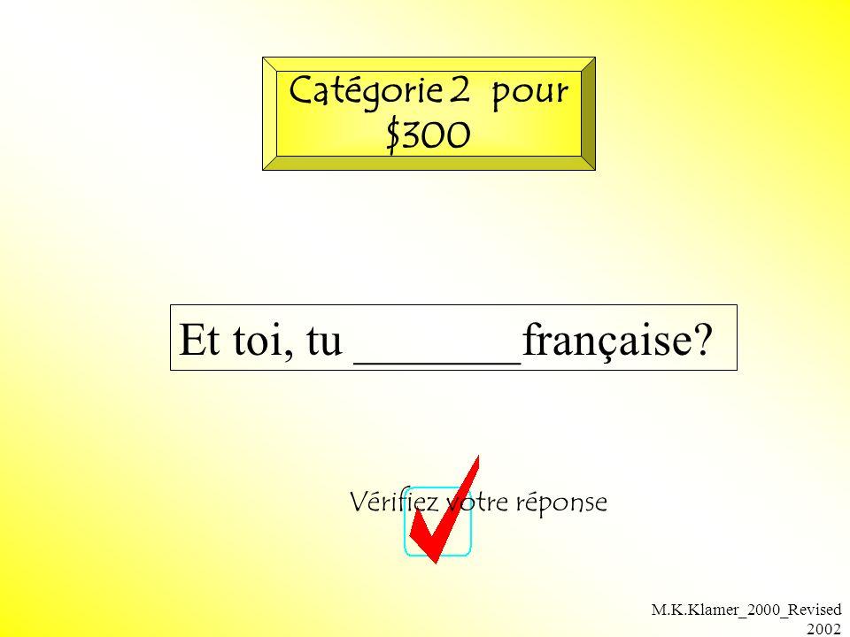 M.K.Klamer_2000_Revised 2002 Et toi, tu _______française? Vérifiez votre réponse Catégorie 2 pour $300