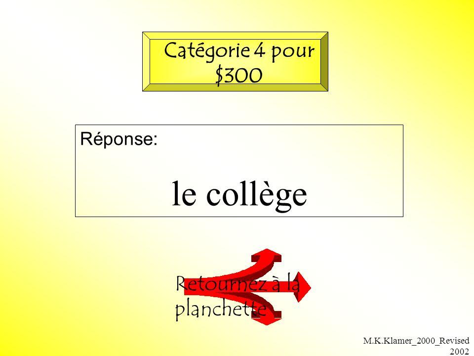 M.K.Klamer_2000_Revised 2002 Réponse: le collège Retournez à la planchette Catégorie 4 pour $300