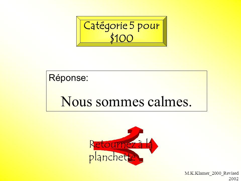 M.K.Klamer_2000_Revised 2002 Réponse: Nous sommes calmes. Retournez à la planchette Catégorie 5 pour $100