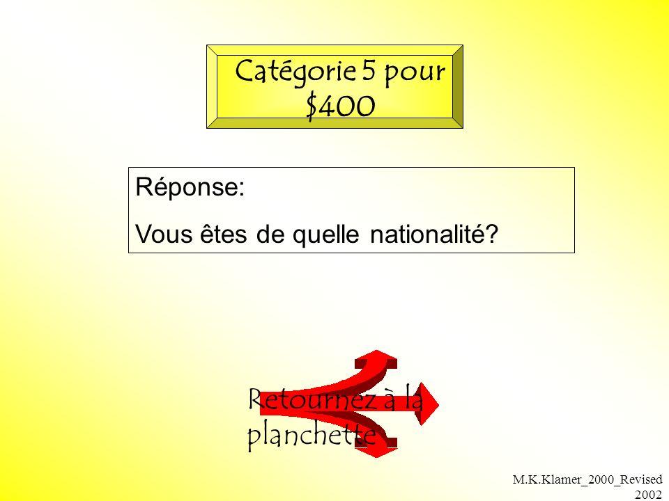 M.K.Klamer_2000_Revised 2002 Réponse: Vous êtes de quelle nationalité? Retournez à la planchette Catégorie 5 pour $400