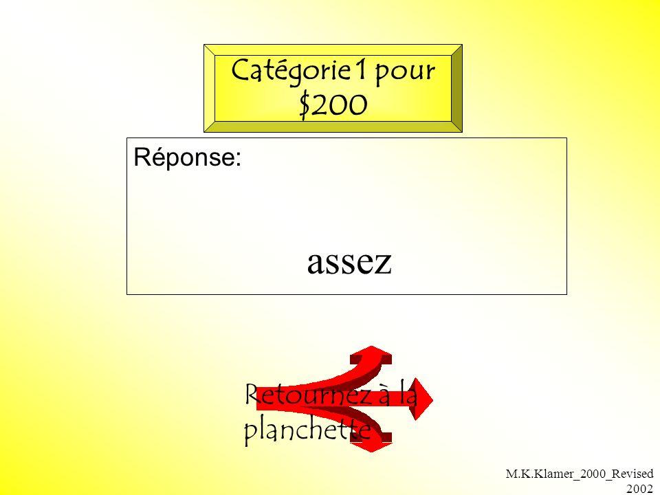 M.K.Klamer_2000_Revised 2002 Question: Vérifiez votre réponse Catégorie 1 pour $300 Céline est la ________de Phillippe.