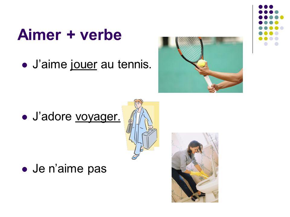 Aimer, adorer, and détester+ verbe *Conjugated verb + infinitive* Des Examples : - Jaime danser.