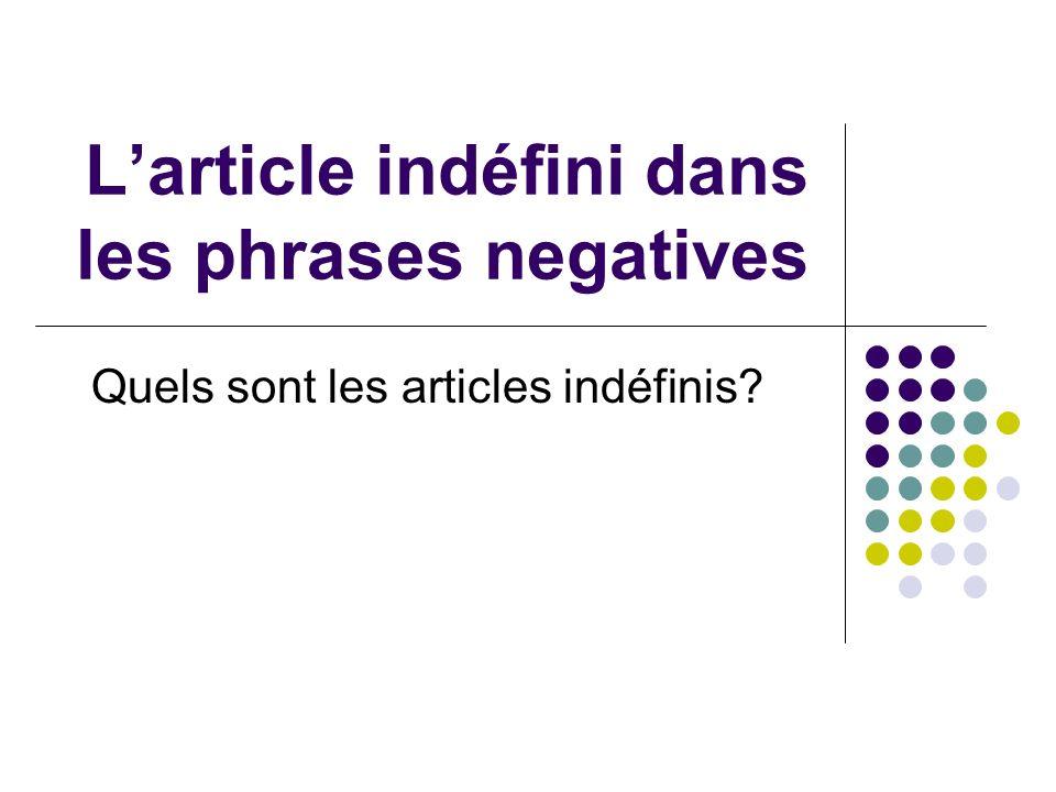 Larticle indéfini dans les phrases negatives Quels sont les articles indéfinis