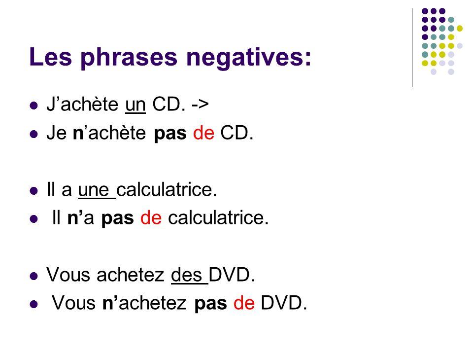 Les phrases negatives: Jachète un CD. -> Je nachète pas de CD.