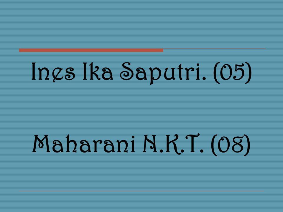 Ines Ika Saputri. (05) Maharani N.K.T. (08)