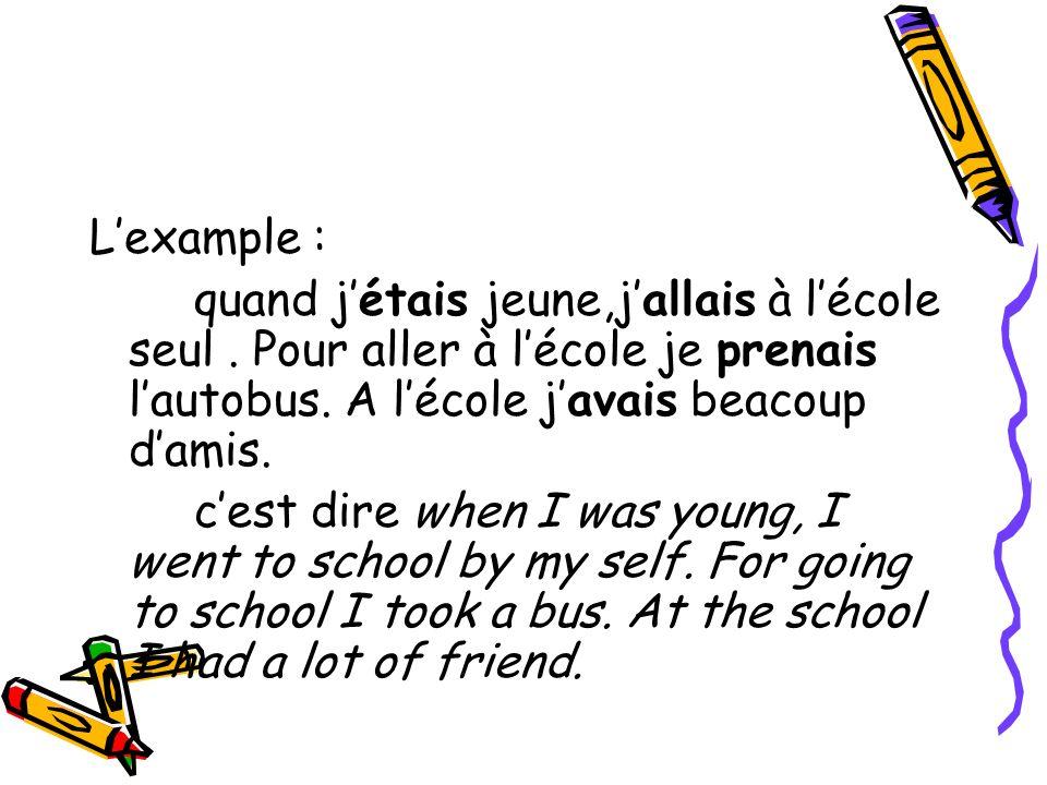 Lexample : quand jétais jeune,jallais à lécole seul.