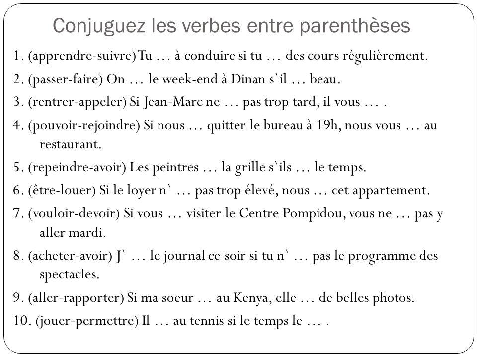 Conjuguez les verbes entre parenthèses 1. (apprendre-suivre) Tu … à conduire si tu … des cours régulièrement. 2. (passer-faire) On … le week-end à Din