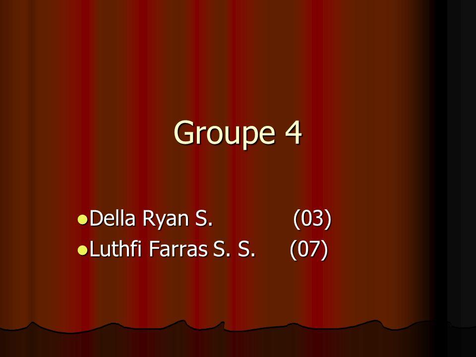 Groupe 4 Della Ryan S. (03) Luthfi Farras S. S. (07)