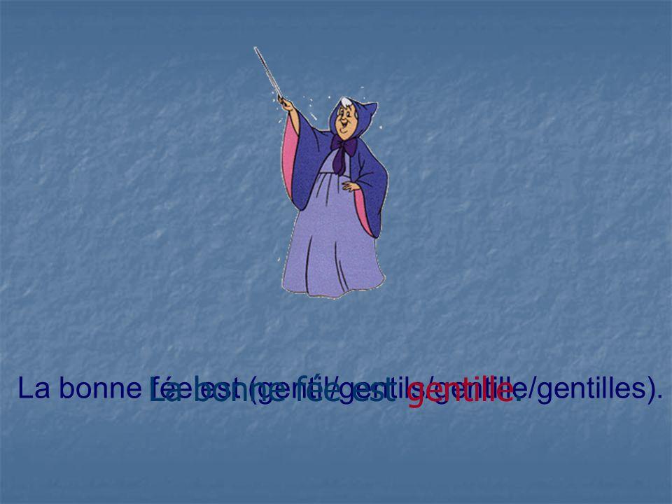 La bonne fée est (gentil/gentils/gentille/gentilles). La bonne fée est gentille.