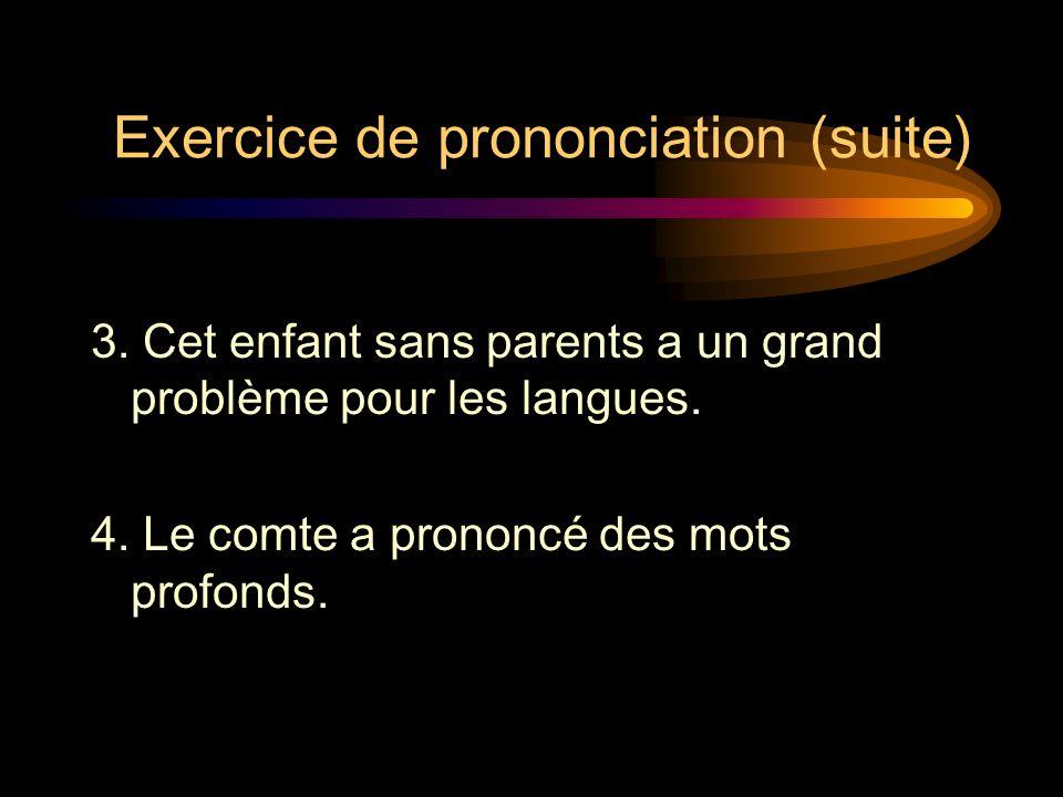 Exercice de prononciation Lisez les phrases suivantes à haute voix: 1.Pendant la révolution les gens ont remplacé le roi par un président. 2.Le manque