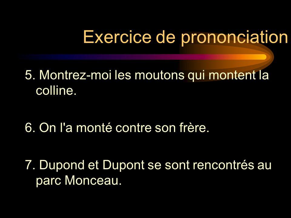 Exercice de prononciation (suite) 3. Cet enfant sans parents a un grand problème pour les langues. 4. Le comte a prononcé des mots profonds.