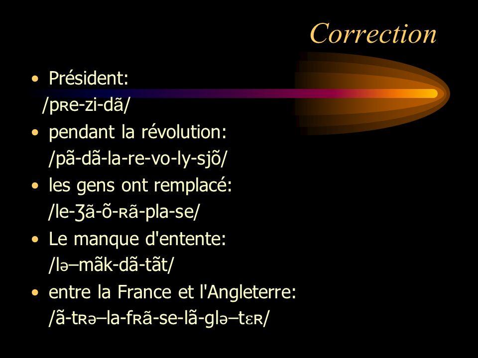 Transcription phonétique Transcrivez les mots et expressions suivants en phonétique: Président pendant la révolution les gens ont remplacé Le manque d