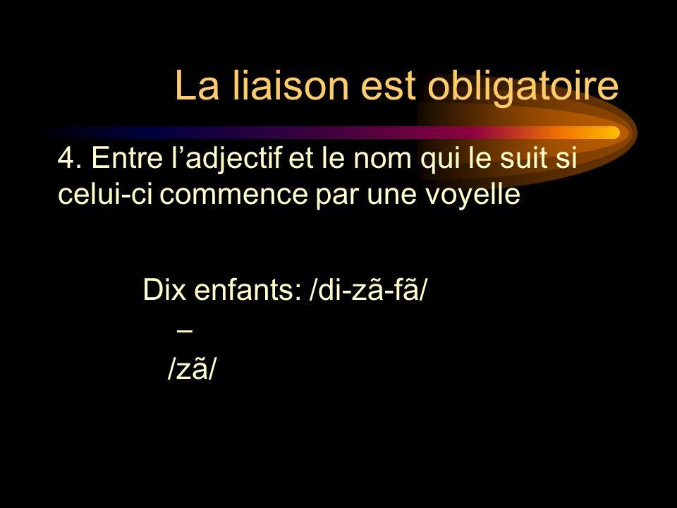 La liaison est obligatoire Dix enfants: /di-zã-fã/ /zã/ 4.