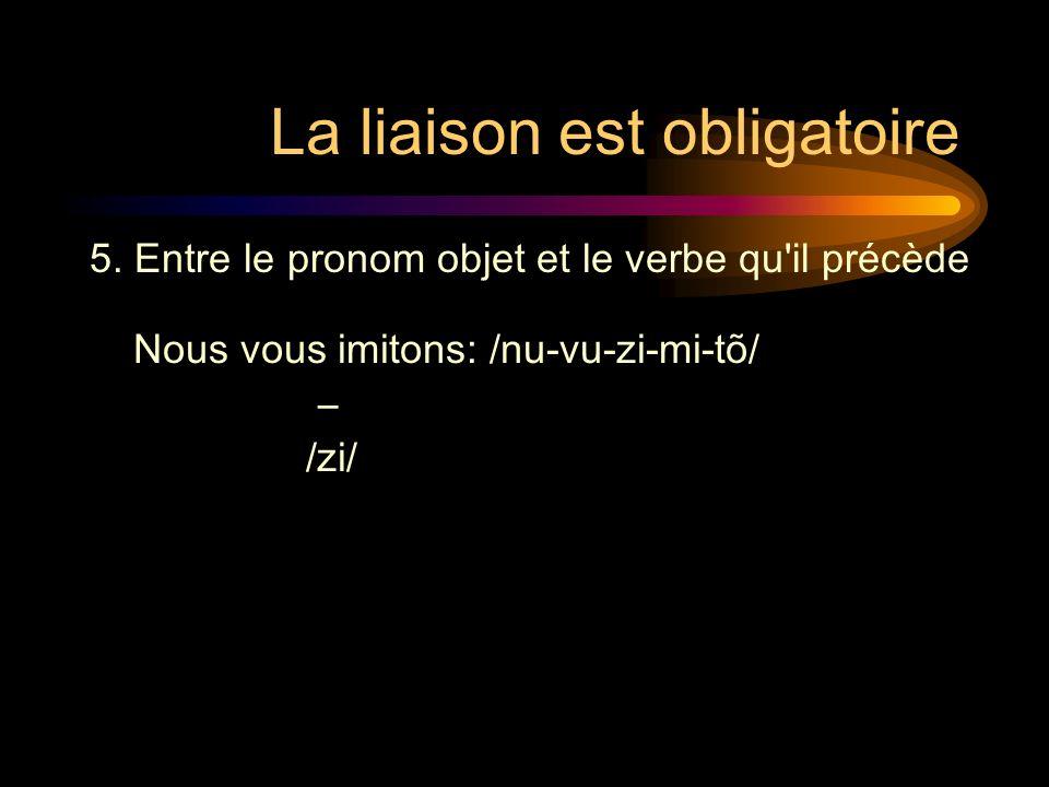 La liaison est obligatoire Nous vous imitons: /nu-vu-zi-mi-tõ/ /zi/ 5.