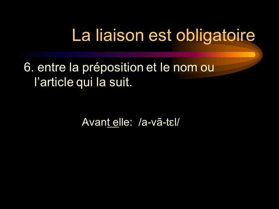 La liaison est obligatoire 6.entre la préposition et le nom ou larticle qui la suit.