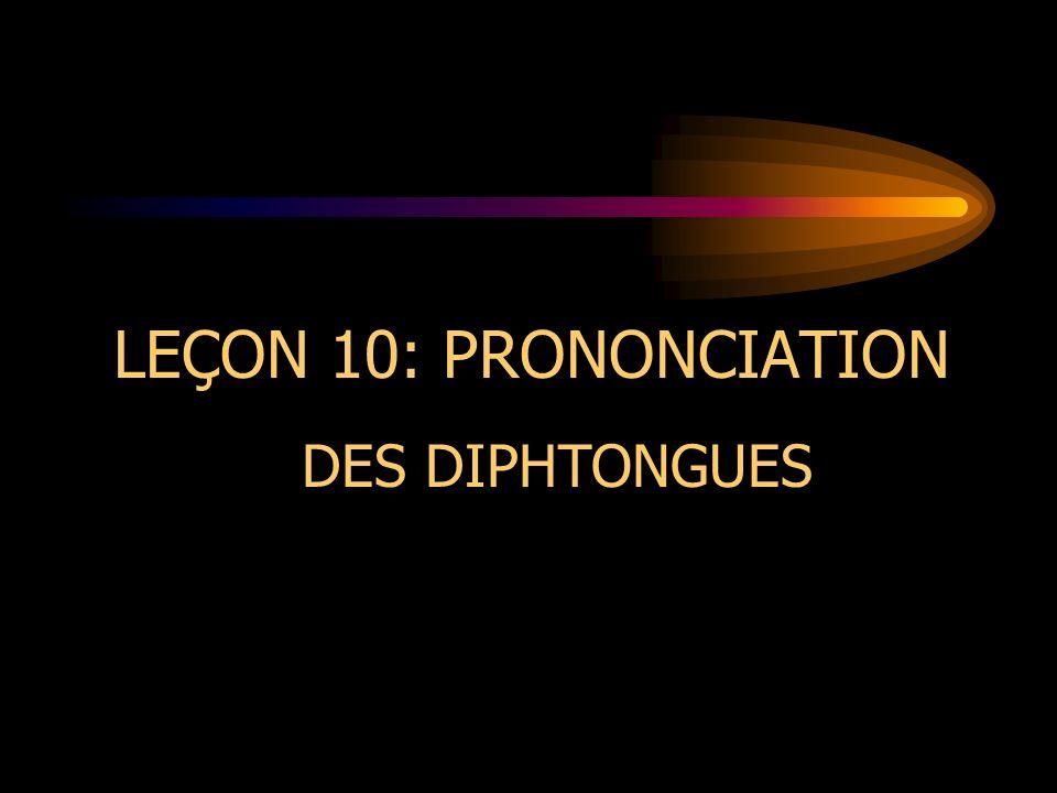 LEÇON 10: PRONONCIATION DES DIPHTONGUES