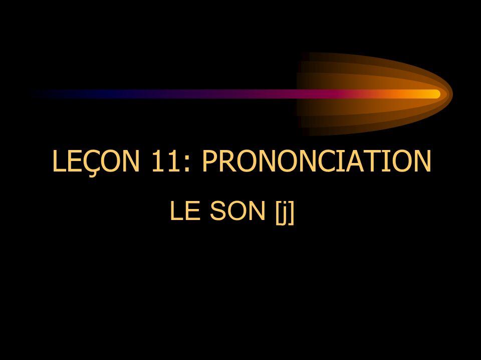 LEÇON 11: PRONONCIATION LE SON [j]