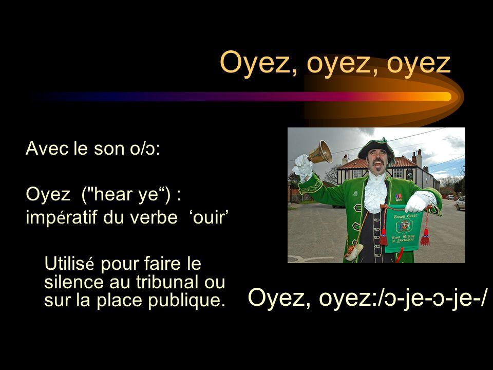 Oyez, oyez, oyez Avec le son o/ɔ: Oyez (