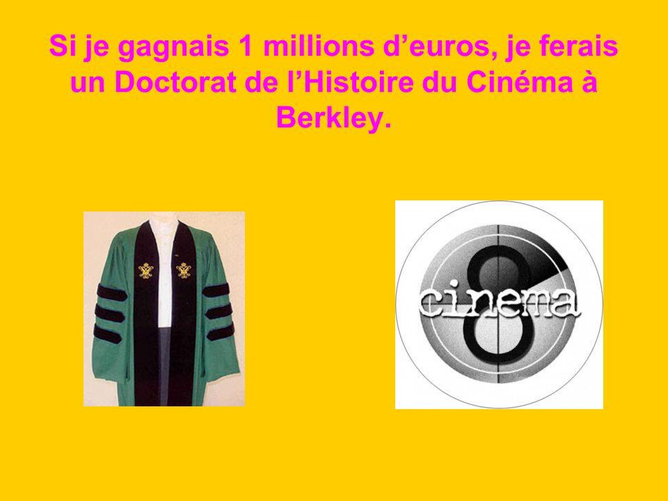 Si je gagnais 1 millions deuros, je ferais un Doctorat de lHistoire du Cinéma à Berkley.