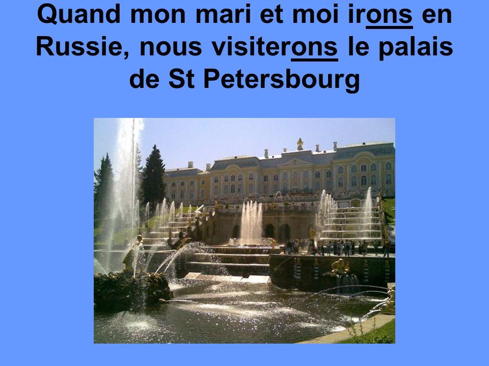Quand mon mari et moi irons en Russie, nous visiterons le palais de St Petersbourg