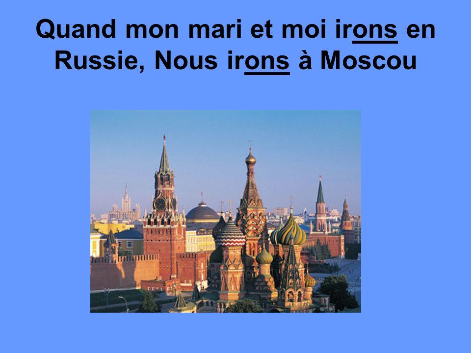 Quand mon mari et moi irons en Russie, Nous irons à Moscou