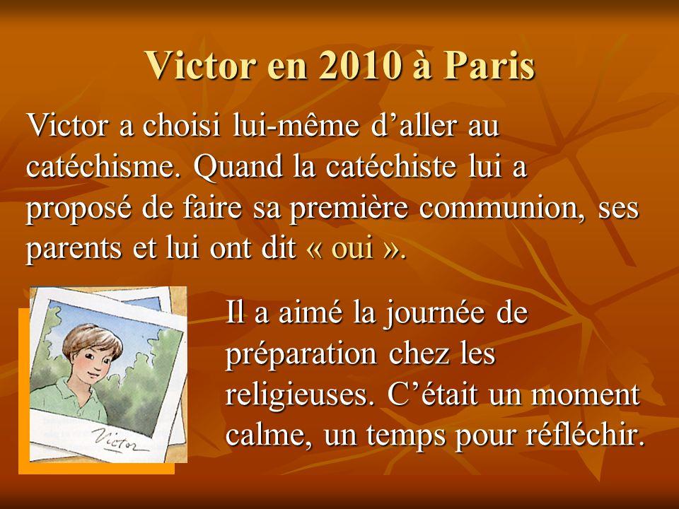 Victor en 2010 à Paris Il a aimé la journée de préparation chez les religieuses. Cétait un moment calme, un temps pour réfléchir. Victor a choisi lui-
