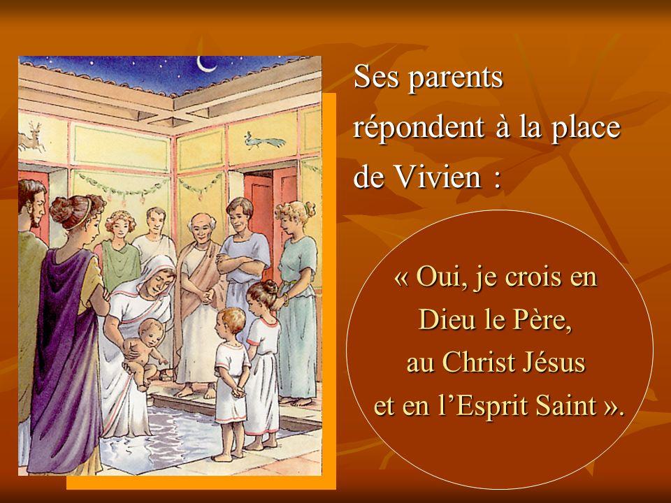 « Oui, je crois en Dieu le Père, au Christ Jésus et en lEsprit Saint ». Ses parents répondent à la place de Vivien :
