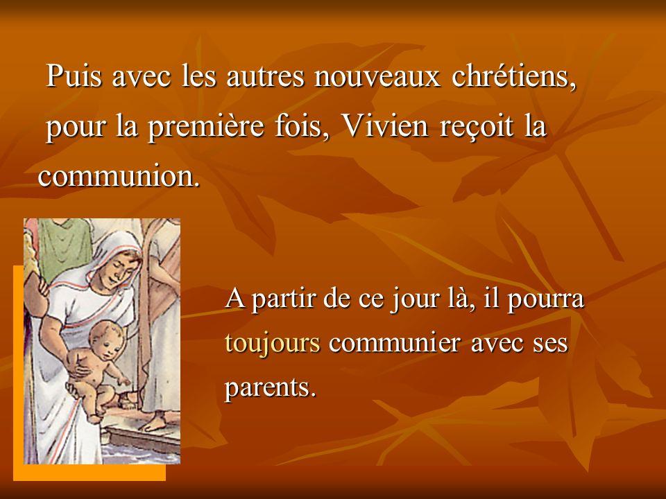 Puis avec les autres nouveaux chrétiens, pour la première fois, Vivien reçoit la communion. Puis avec les autres nouveaux chrétiens, pour la première