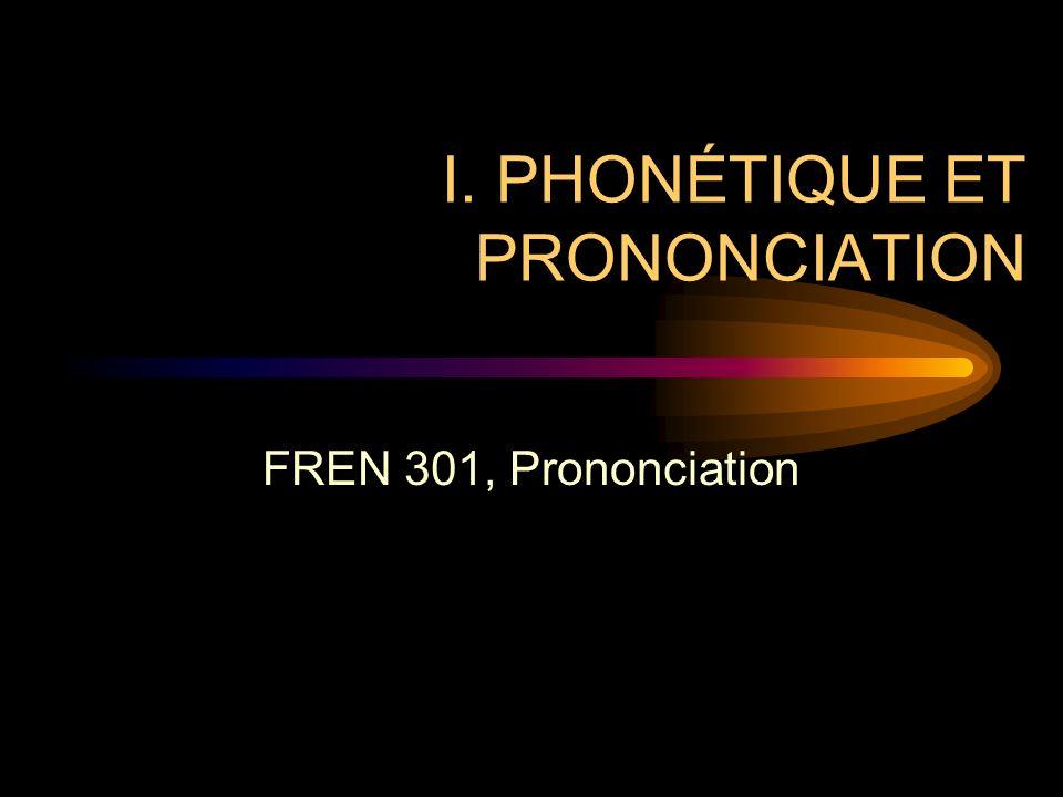 I. PHONÉTIQUE ET PRONONCIATION FREN 301, Prononciation