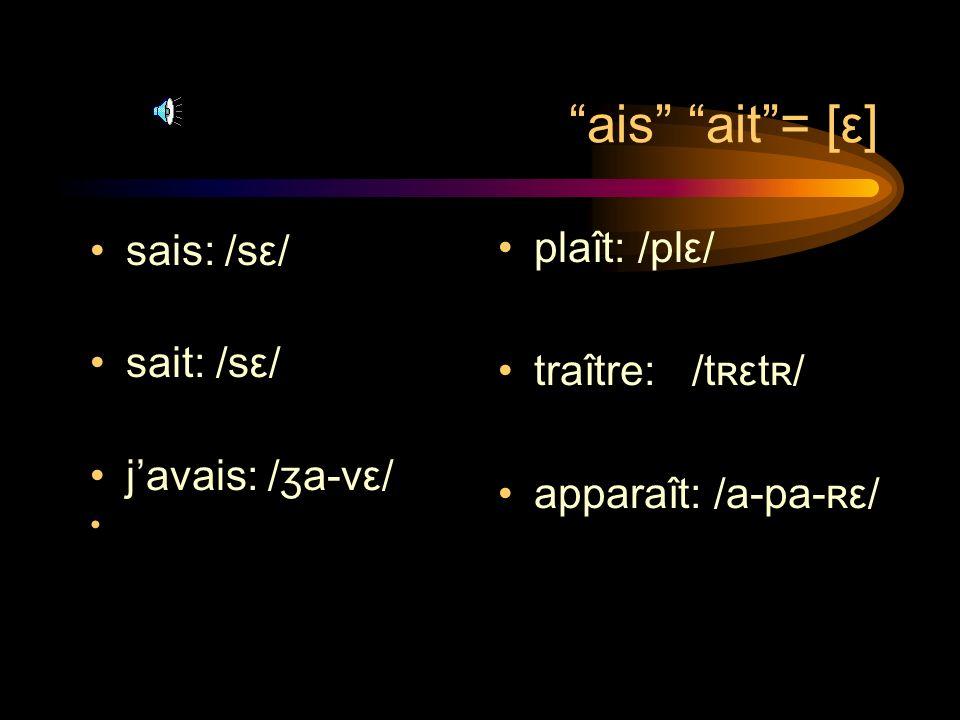 e= [ε] avant une double consonne celle: /sεl/ cette: /sεt/ dette: /dεt/ – elle: /εl/ telle: /tεl/ réelle: /ʀe-εl/