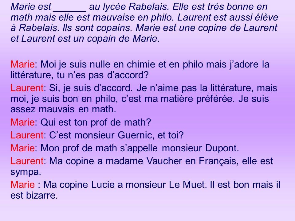 Marie est ______ au lycée Rabelais. Elle est très bonne en math mais elle est mauvaise en philo. Laurent est aussi élève à Rabelais. Ils sont copains.