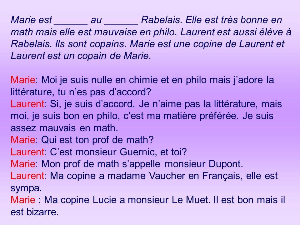 Marie est ______ au ______ Rabelais. Elle est très bonne en math mais elle est mauvaise en philo. Laurent est aussi élève à Rabelais. Ils sont copains