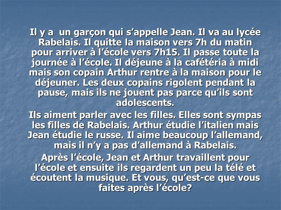 Il y a un qui sappelle Jean.Il va au lycée Rabelais.