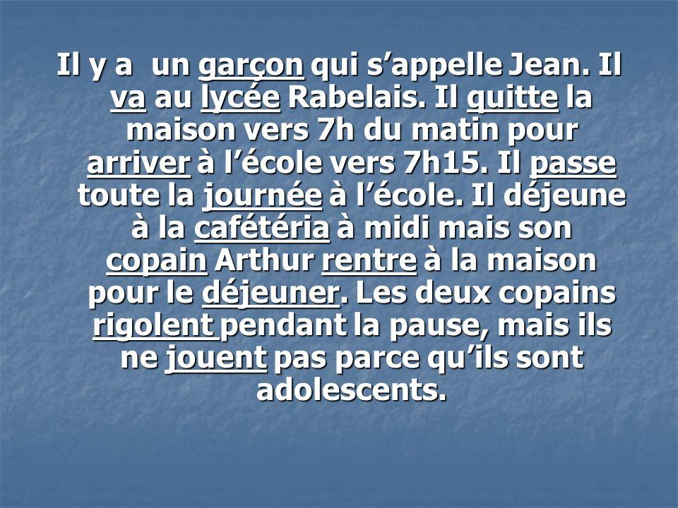 Il y a un garçon qui sappelle Jean. Il va au lycée Rabelais.