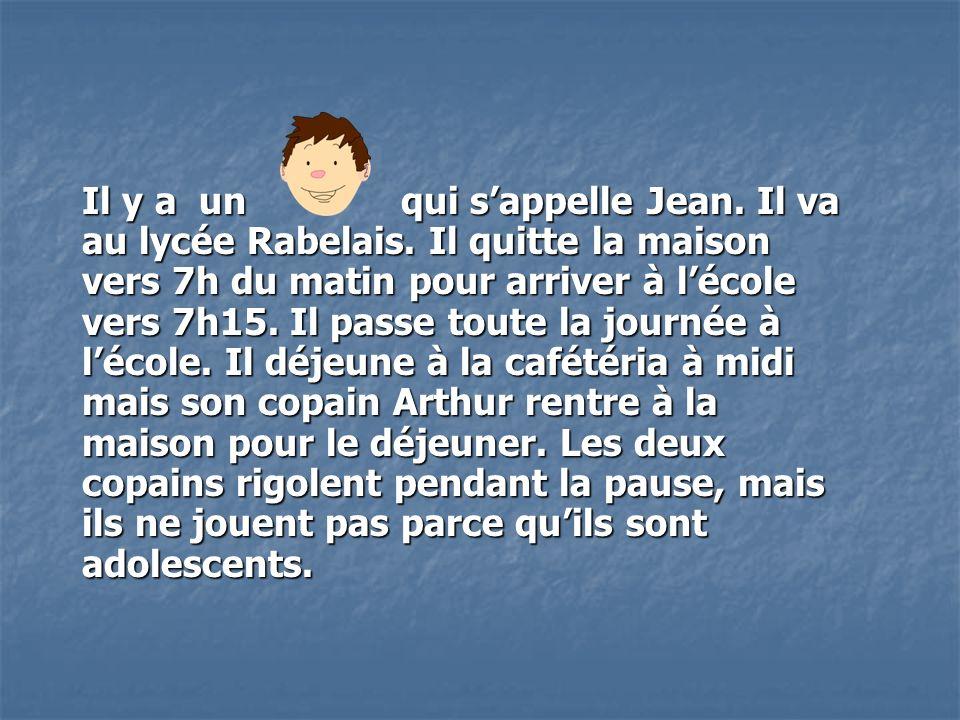 Il y a un qui sappelle Jean. Il va au lycée Rabelais.