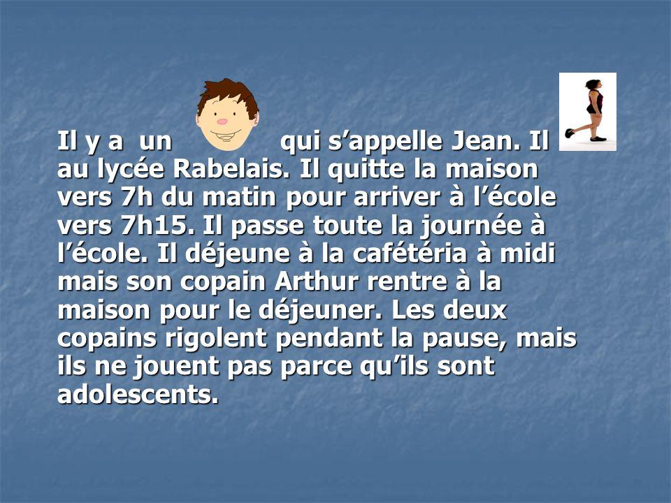 Il y a un qui sappelle Jean. Il au lycée Rabelais.