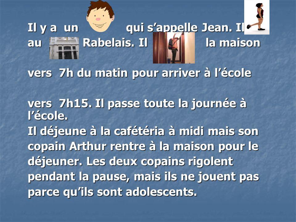 Il y a un qui sappelle Jean. Il au Rabelais.