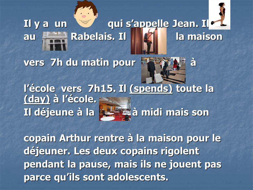 Il y a un garçon qui sappelle Jean.Il va au lycée Rabelais.