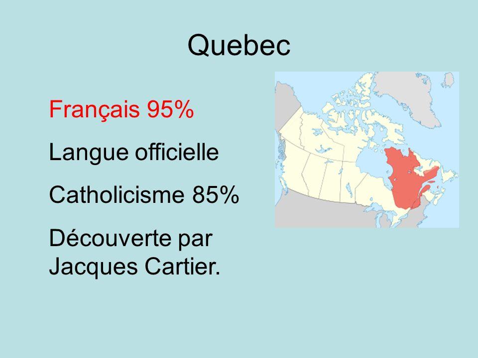 Quebec Français 95% Langue officielle Catholicisme 85% Découverte par Jacques Cartier.