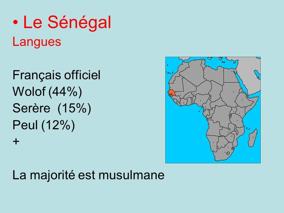 Le Sénégal Langues Français officiel Wolof (44%) Serère (15%) Peul (12%) + La majorité est musulmane