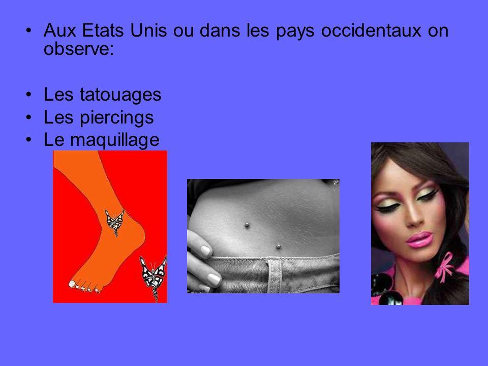 Aux Etats Unis ou dans les pays occidentaux on observe: Les tatouages Les piercings Le maquillage