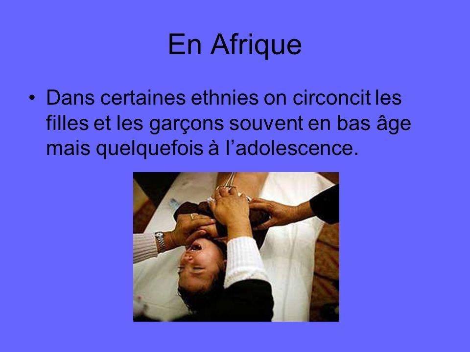 En Afrique Dans certaines ethnies on circoncit les filles et les garçons souvent en bas âge mais quelquefois à ladolescence.