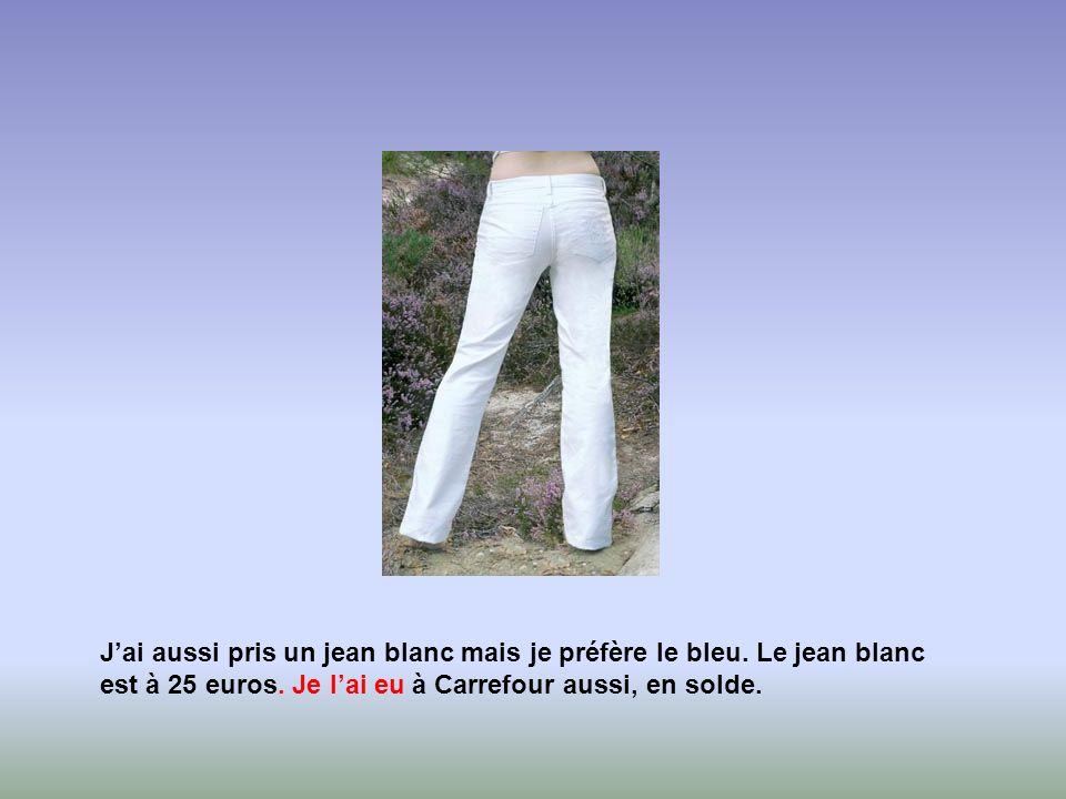 Jai aussi pris un jean blanc mais je préfère le bleu. Le jean blanc est à 25 euros. Je lai eu à Carrefour aussi, en solde.