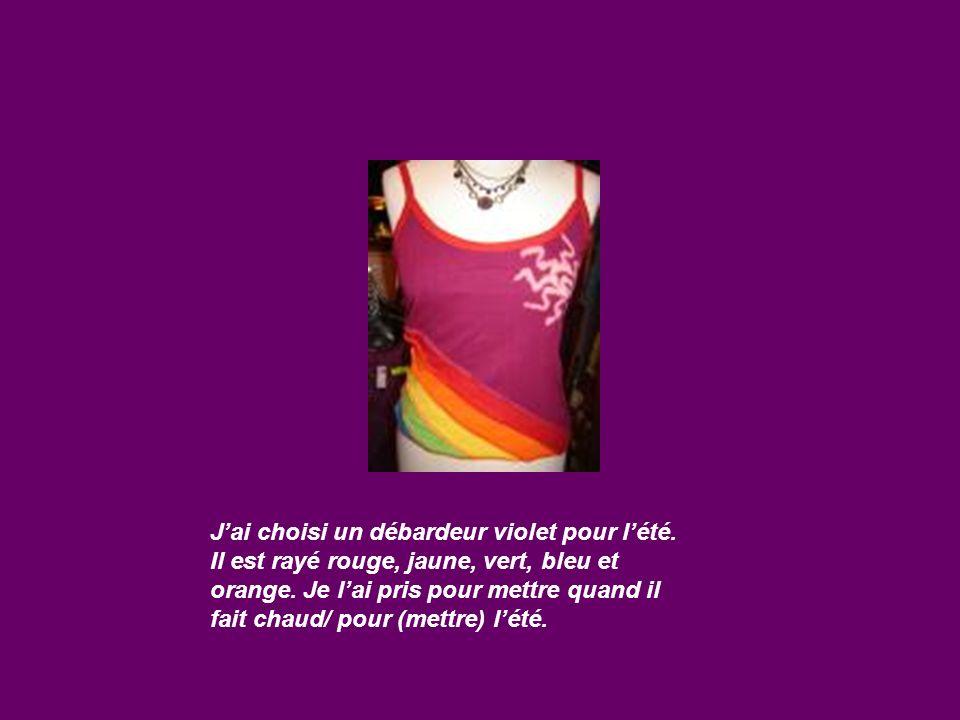 Jai choisi un débardeur violet pour lété. Il est rayé rouge, jaune, vert, bleu et orange. Je lai pris pour mettre quand il fait chaud/ pour (mettre) l
