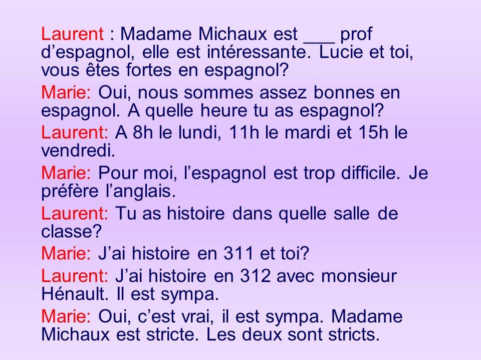 Laurent : Madame Michaux est ___ prof despagnol, elle est intéressante. Lucie et toi, vous êtes fortes en espagnol? Marie: Oui, nous sommes assez bonn