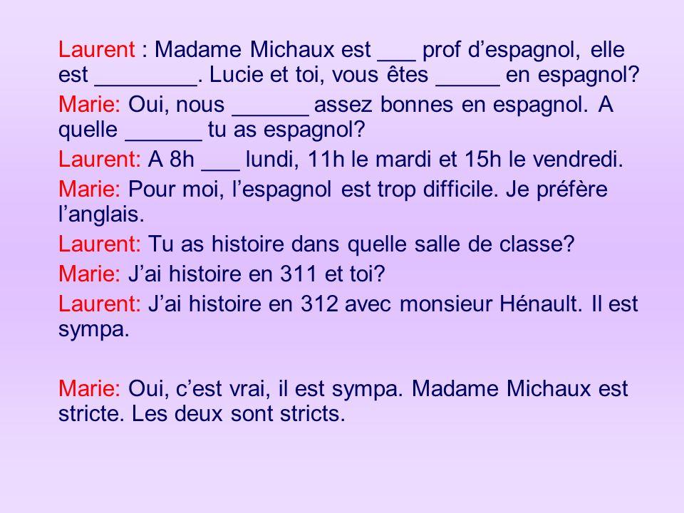 Laurent : Madame Michaux est ___ prof despagnol, elle est ________. Lucie et toi, vous êtes _____ en espagnol? Marie: Oui, nous ______ assez bonnes en