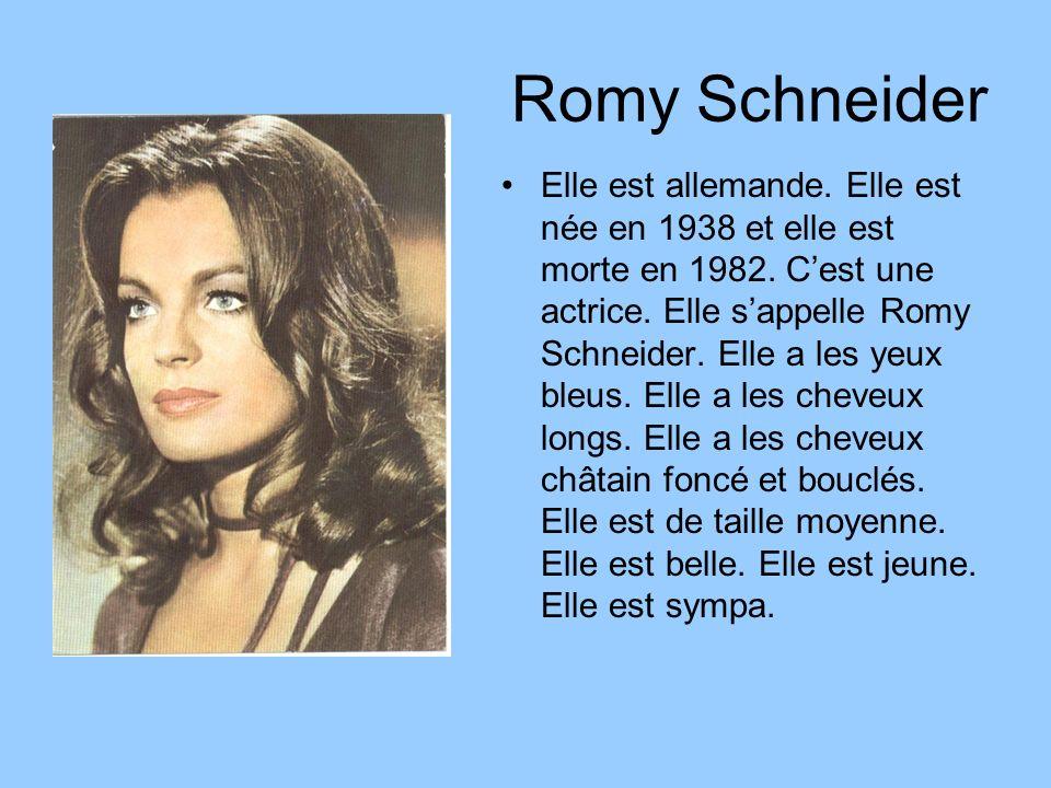 Romy Schneider Elle est allemande. Elle est née en 1938 et elle est morte en 1982. Cest une actrice. Elle sappelle Romy Schneider. Elle a les yeux ble